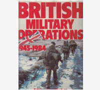 British Military Operations 1945 - 1984 Book