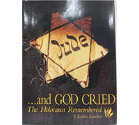 And God Cried The Holocaust Remembered