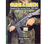 Guns of the Reich: Firearms of the German Forces, 1939-1945